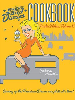 Trailer Food Diaries Cookbook: Austin Edition, Volume II