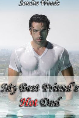 My Best Friend's Hot Dad (Taboo Erotica)