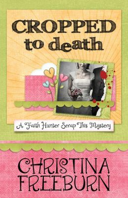 Cropped to Death: Faith Hunter Scrap This Mystery