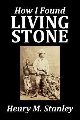 How I Found Livingstone by Henry M. Stanley