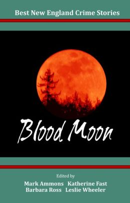 Best New England Crime Stories 2013: Blood Moon
