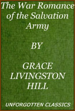 The War Romance of the Salvation Army by Grace Hill [active TOC with chapter navigation]