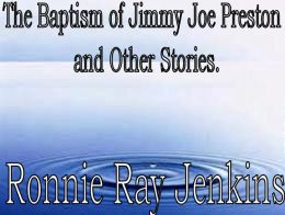 The Baptism of Jimmy Joe Preston and Other Stories