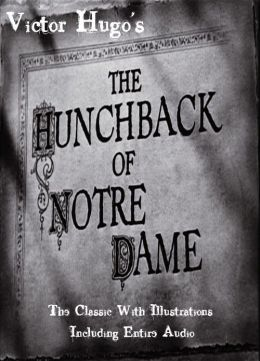 THE HUNCHBACK OF NOTRE DAME [Deluxe Edition] The Original Classic With BEAUTIFUL ILLUSTRATIONS PLUS Bonus ENTIRE AUDIOBOOK NARRATION