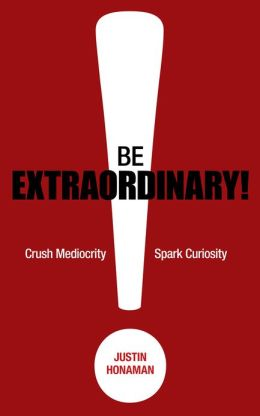 Be Extraordinary! Crush Mediocrity. Spark Curiosity.