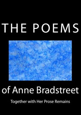 The Poems of Anne Bradstreet: Together with Her Prose Remains