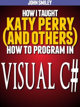 How I taught Katy Perry (and others) to program in Visual C#