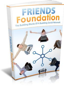 Friends Foundation: The Building Blocks of a Budding Social Network