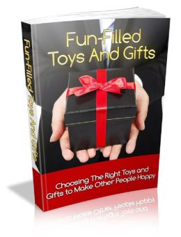 Fun-Filled Toys And Gifts: Choosing the Right Toys and Gifts to Make Other People Happy
