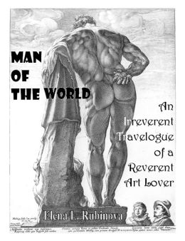 Man of the World. The Irreverent Travelogue of a Reverent Art Lover
