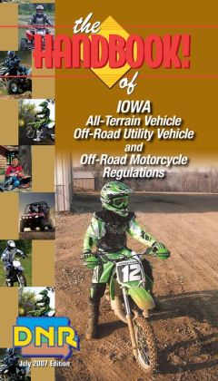 The Handbook of Iowa All-Terrain Vehicle, Off-Road Utility and Off-Road Motorcycle Regulations