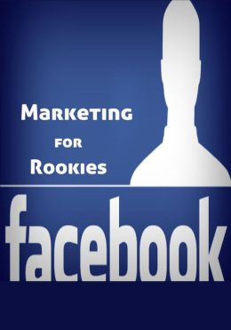 Facebook Marketing for Rookies