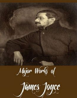 Major Works of James Joyce (Works Include A Portrait of the Artist as a Young Man, Chamber Music, Dubliners, Ulysses And Exiles)