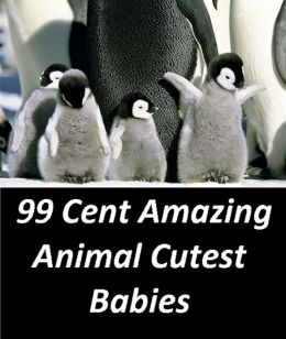 99 Cent Amazing Animal Cutest Babies