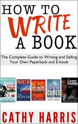 How To Write A Book: The Complete Guide To Writing Your Own Paperback or E-book