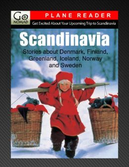Scandinavian Plane Reader - Get Excited About Your Upcoming Trip to Scandinavia: Stories about the People, Places, and Eats of Denmark, Finland, Greenland, Iceland, Norway and Sweden