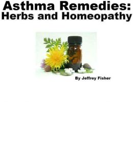 Asthma Remedies: Herbs and Homeopathy