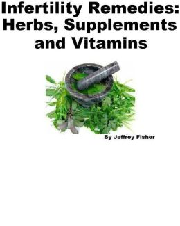 Infertility Remedies: Herbs, Supplements and Vitamins