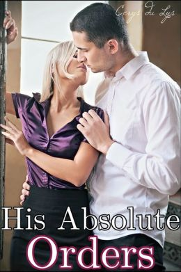 His Absolute Orders: The Billionaire's Ultimatum (A BDSM Erotic Romance, Part 4)