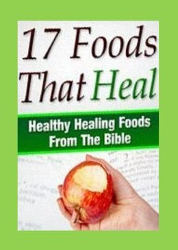 Cooking Tips eBook on 17 Bible Foods That Heal - Start Your Healing Today!