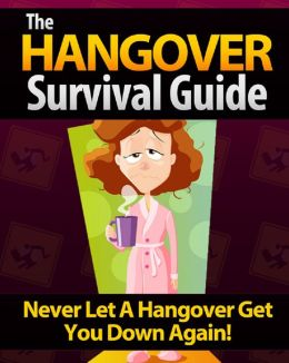 The HANGOVER Survival Guide: Never Let a Hangover Get You Down Again