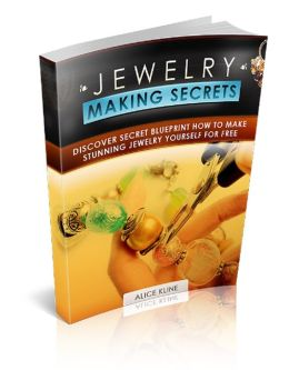 Jewelry Making Secrets: Discover How to Make Exquisite and Attractive Jewelry That Will Sell Anywhere