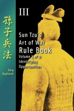 Volume Three: Sun Tzu's Art of War Rule Book -- Identifying Opportunities