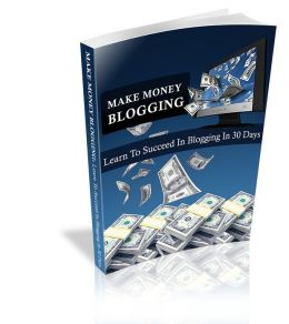 Make Money Blogging: Learn To Succeed In Blogging In 30 Days!