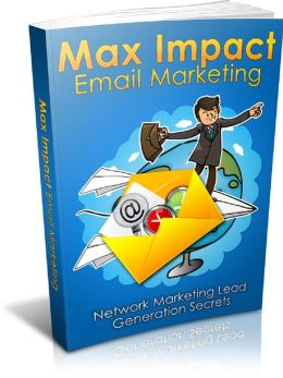 Max Impact Email Marketing: Network Marketing Lead Generation Secrets