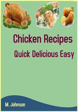 Chicken Recipes: Quick Delicious Easy