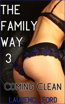 The Family Way 3 Coming Clean (Taboo Stepfather/daughter Breeding Erotica)