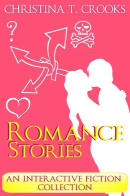 Romance Stories: An Interactive Fiction Collection (Choose Your Own Happily Ever After)