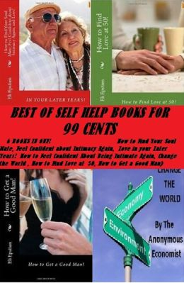 Best of Self Help Books for 99 Cents( How to Find Your Soul Mate, Feel Confident about Intimacy Again, Love in your Later Years! How to Feel Confident About Being Intimate Again, Change the World , How to Find Love at 50, How to Get a Good Man)