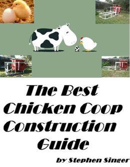 THE BEST CHICKEN COOP CONSTRUCTION GUIDE(Farming, Garden and Home eBooks) ( kiddie, bairn, offspring, chicken, moppet, construction, building, making, erection, make, working )