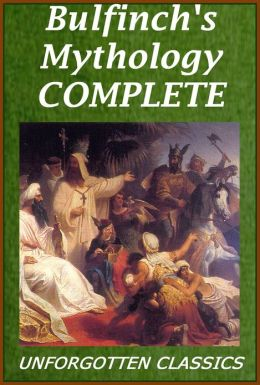 Bulfinch's Mythology, Complete [with Detailed links to each chapter]
