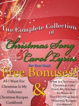The Complete Book Of Christmas Song Lyrics And Christmas Carol Lyrics For Your Nook