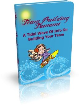 Team Building Tsunami: A Tidal Wave Of Info On Building Your Team