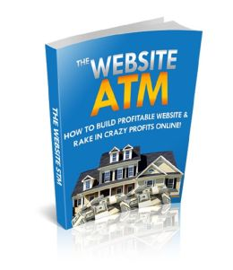 The Website ATM: How to Build Profitable Website and Rake in Crazy Profits Online!