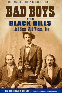 Bad Boys of the Black Hills: And Some Wild Women, Too