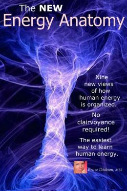 The NEW Energy Anatomy Nine new views of how human energy is organized; The easiest way to learn about human energy. No clairvoyance required!