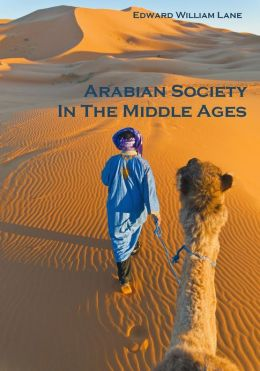 Arabian Society In The Middle Ages (Illustrated)