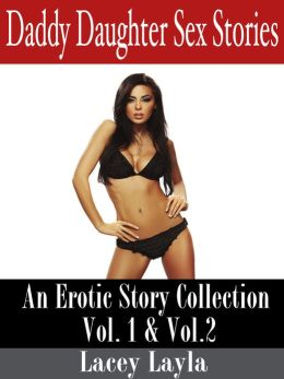 Daddy Daughter Sex Stories: An Erotic Story Collection Vol.1 & Vol.2