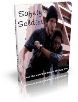 Safety Soldier: Learn The Art Of Self Defense The Easy Way