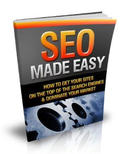 'SEO Made Easy: How To Get Your Sites On The Top of The Search Engines and Dominate Your Market
