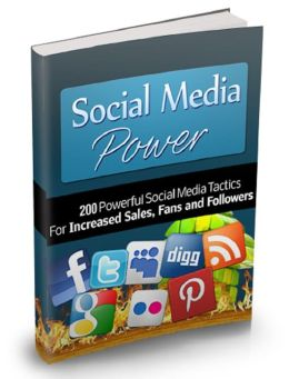 Social Media Power: 200 Powerful Social Media Tactics For Increased Sales, Fans and Followers