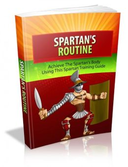 Spartan's Routine: Achieve The Spartan's Body Using This Spartan Training Guide