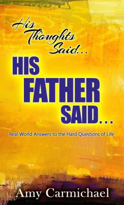 His Thoughts Said…His Father Said…: Real-World Answers to the Hard Questions of Life