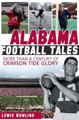 Alabama Football: More Than a Century of Crimson Tide Glory