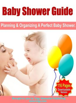 Baby Shower Guide: Planning and Organizing A Perfect Baby Shower