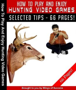 How To Play And Enjoy Hunting Video Games